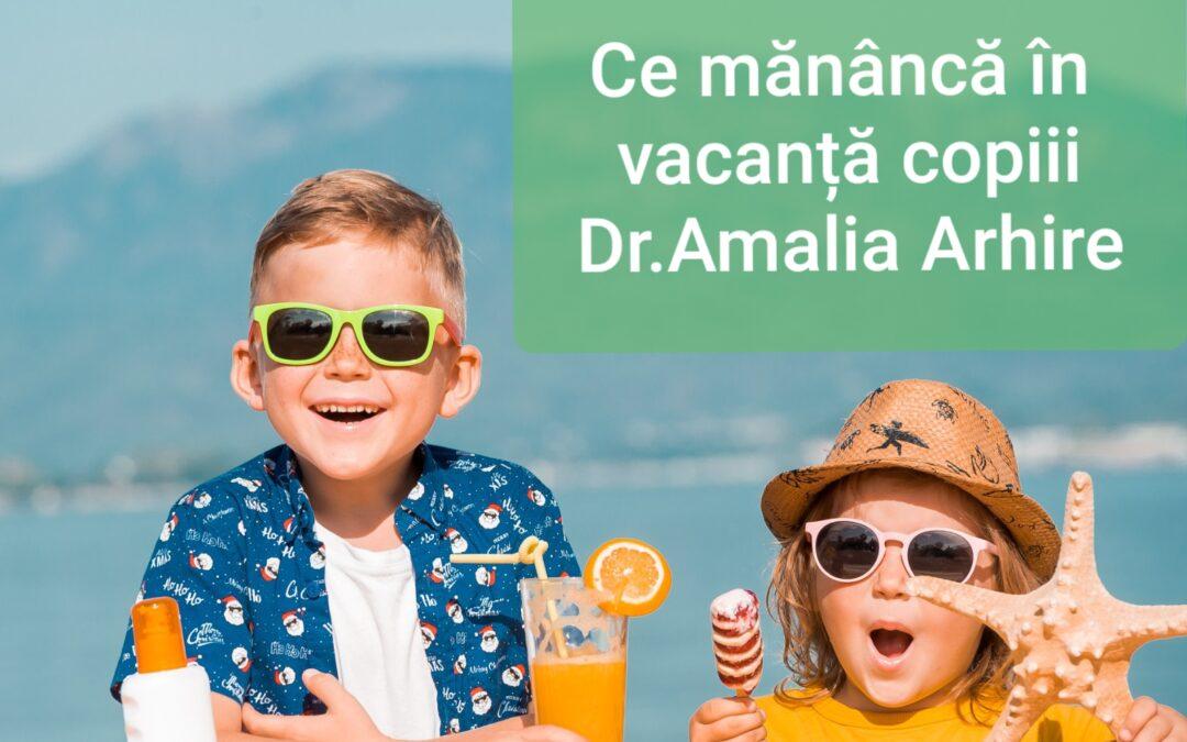 Dr. Amalia Arhire-Ce mănâncă în vacanță copiii
