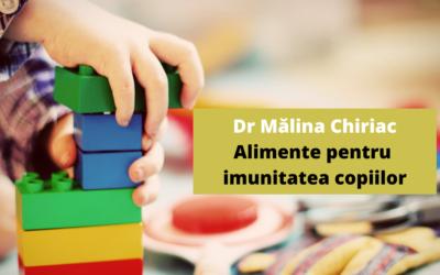 Dr.Mălina Chiriac – Alimente bune pentru imunitatea copiilor – Partea I